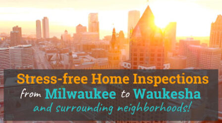 Stress-free Milwaukee Waukesha Home Inspections